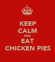 KEEP CALM AND EAT CHICKEN PIES - Personalised Poster large