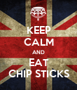 KEEP CALM AND EAT CHIP STICKS - Personalised Poster large