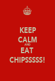 KEEP CALM AND EAT  CHIPSSSSS! - Personalised Poster large