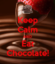 Keep Calm AND Eat Chocolate! - Personalised Poster large