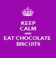 KEEP CALM AND EAT CHOCOLATE  BISCUITS - Personalised Poster large