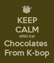 KEEP CALM AND Eat Chocolates  From K-bop - Personalised Poster large
