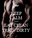 KEEP CALM AND EAT CLEAN TRAIN DIRTY - Personalised Poster large