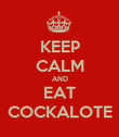 KEEP CALM AND EAT COCKALOTE - Personalised Poster large