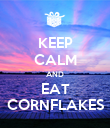KEEP CALM AND EAT CORNFLAKES - Personalised Poster large
