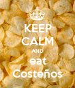 KEEP CALM AND eat Costeños - Personalised Poster large