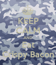 KEEP CALM AND Eat Crispy Bacon - Personalised Poster large