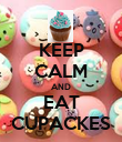 KEEP CALM AND EAT CUPACKES - Personalised Poster large