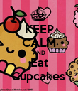 KEEP CALM AND Eat Cupcakes' - Personalised Poster large