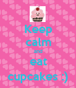 Keep calm and eat cupcakes :) - Personalised Poster large