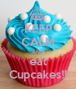 KEEP CALM AND eat Cupcakes!! - Personalised Poster large