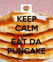 KEEP CALM AND EAT DA PUNCAKE - Personalised Poster large