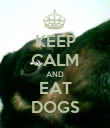 KEEP CALM AND EAT DOGS - Personalised Poster large