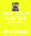 KEEP CALM AND EAT DOUGHNUTS ... WOOHOO - Personalised Poster large