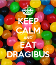 KEEP CALM AND EAT DRAGIBUS - Personalised Poster large