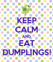 KEEP CALM AND EAT DUMPLINGS! - Personalised Poster large