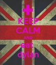 KEEP CALM AND eat  dylan - Personalised Poster large