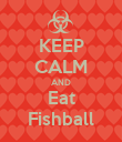 KEEP CALM AND Eat Fishball - Personalised Poster large