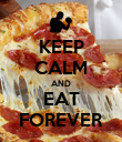 KEEP CALM AND EAT FOREVER - Personalised Poster large
