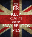 KEEP CALM AND EAT FRAY BENTOS PIES - Personalised Poster large