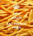 KEEP CALM AND EAT FRENCH FRIES - Personalised Poster large