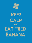 KEEP CALM AND EAT FRIED  BANANA  - Personalised Poster large
