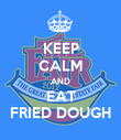 KEEP CALM AND EAT FRIED DOUGH - Personalised Poster large