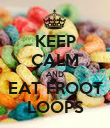 KEEP CALM AND EAT FROOT LOOPS - Personalised Poster large