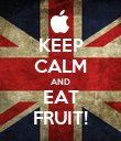 KEEP CALM AND EAT FRUIT! - Personalised Poster large