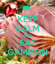 KEEP CALM AND EAT GAMMON - Personalised Poster large