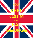 KEEP CALM AND EAT GEORGE - Personalised Poster large