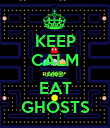 KEEP CALM AND EAT GHOSTS - Personalised Poster large