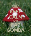 KEEP CALM AND EAT GOMBA - Personalised Poster large