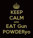 KEEP CALM AND EAT Gun POWDERyo - Personalised Poster large