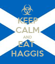 KEEP CALM AND EAT  HAGGIS - Personalised Poster large