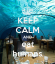 KEEP CALM AND eat humans - Personalised Poster large