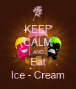 KEEP CALM AND Eat Ice - Cream - Personalised Poster large