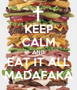 KEEP CALM AND EAT IT ALL MADAFAKA - Personalised Poster large