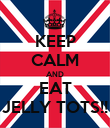 KEEP CALM AND EAT JELLY TOTS!! - Personalised Poster large