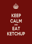 KEEP CALM AND EAT KETCHUP - Personalised Poster large