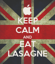KEEP CALM AND EAT LASAGNE - Personalised Poster large