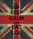 KEEP CALM AND EAT LOL - Personalised Poster large