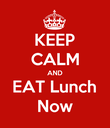 KEEP CALM AND EAT Lunch Now - Personalised Poster large