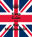Keep Calm And Eat Macdonalds! - Personalised Poster large