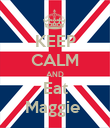 KEEP CALM AND Eat Maggie  - Personalised Poster large