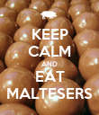 KEEP CALM AND EAT MALTESERS - Personalised Poster large