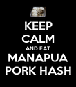 KEEP CALM AND EAT MANAPUA PORK HASH - Personalised Poster large
