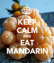 KEEP CALM AND EAT MANDARIN - Personalised Poster large