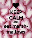 KEEP CALM AND eat marsh- mallows - Personalised Poster large