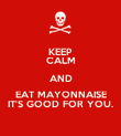 KEEP CALM AND EAT MAYONNAISE IT'S GOOD FOR YOU. - Personalised Poster large